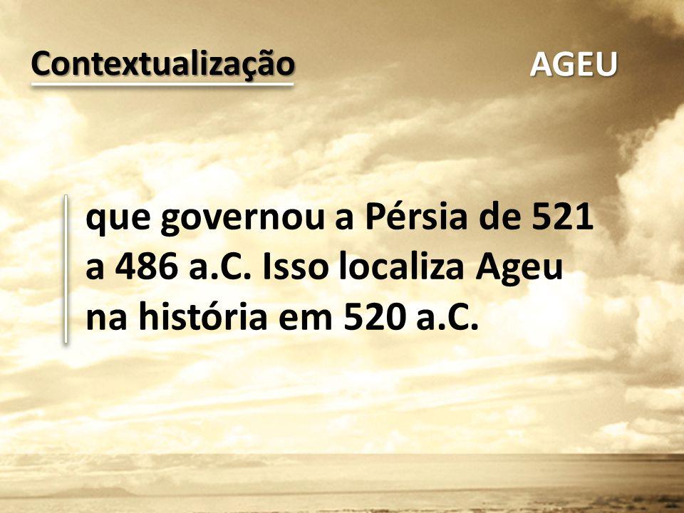 Contextualização AGEU. que governou a Pérsia de 521 a 486 a.C.
