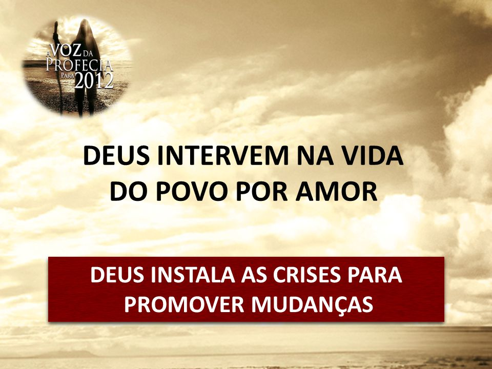 DEUS INTERVEM NA VIDA DO POVO POR AMOR DEUS INSTALA AS CRISES PARA