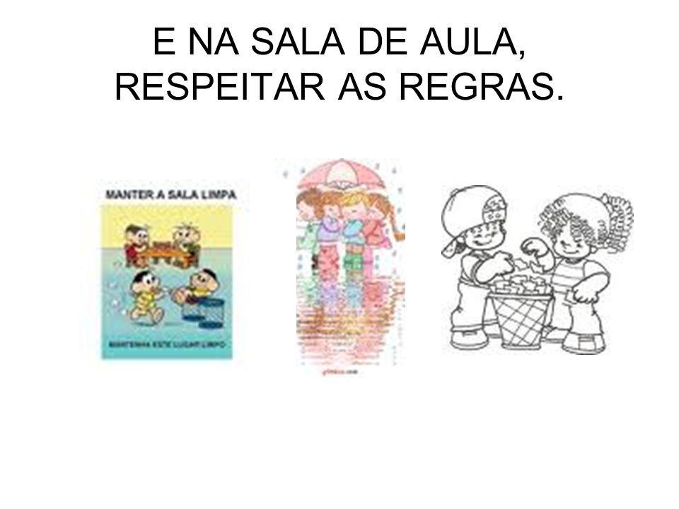 E NA SALA DE AULA, RESPEITAR AS REGRAS.