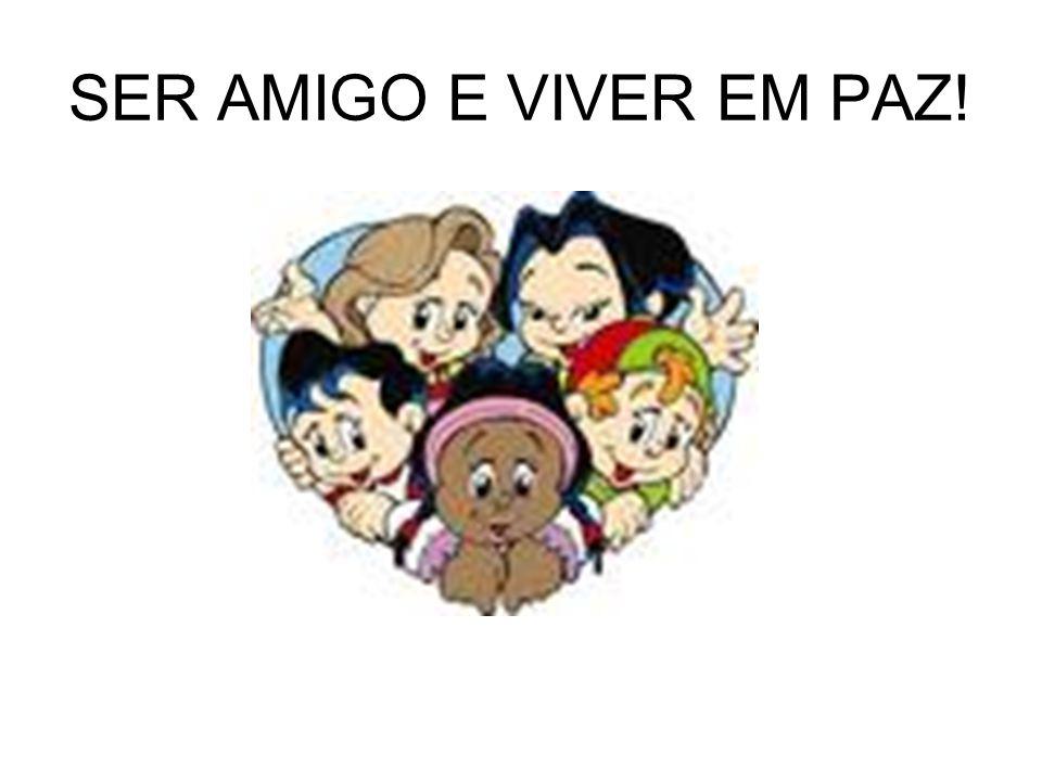 SER AMIGO E VIVER EM PAZ!