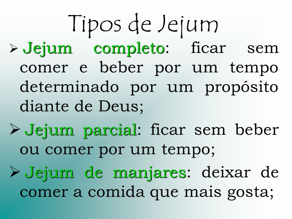 Tipos de Jejum Jejum parcial: ficar sem beber ou comer por um tempo;