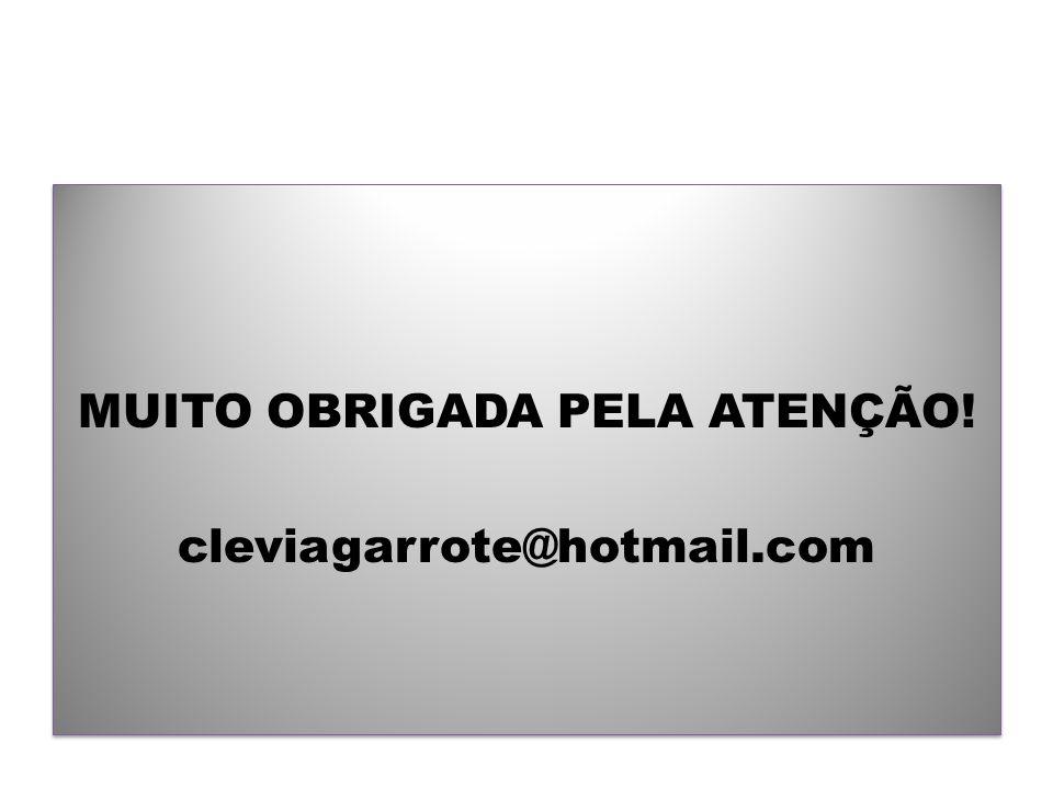 MUITO OBRIGADA PELA ATENÇÃO! cleviagarrote@hotmail.com