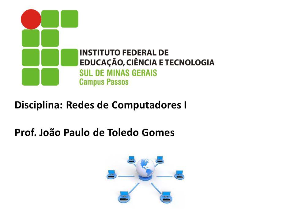 Disciplina: Redes de Computadores I Prof. João Paulo de Toledo Gomes