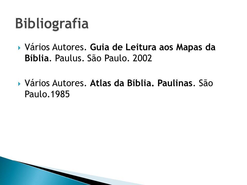 Bibliografia Vários Autores. Guia de Leitura aos Mapas da Bíblia. Paulus. São Paulo. 2002.