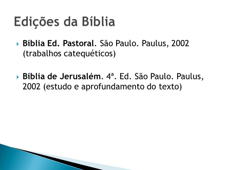 Edições da Bíblia Bíblia Ed. Pastoral. São Paulo. Paulus, 2002 (trabalhos catequéticos)