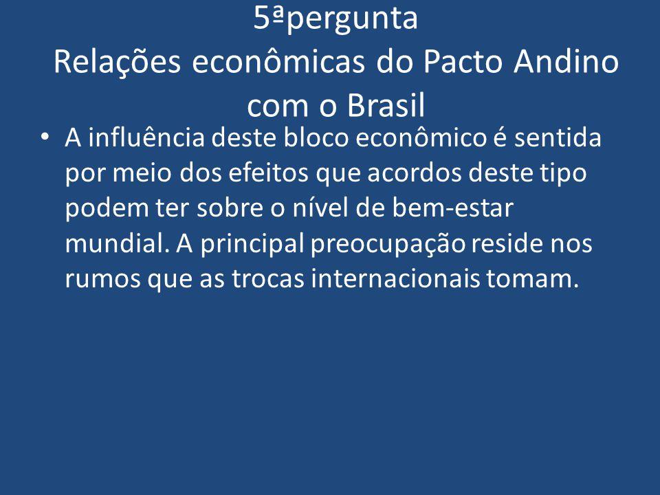 5ªpergunta Relações econômicas do Pacto Andino com o Brasil