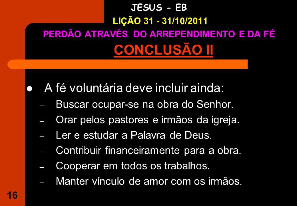 CONCLUSÃO II A fé voluntária deve incluir ainda: