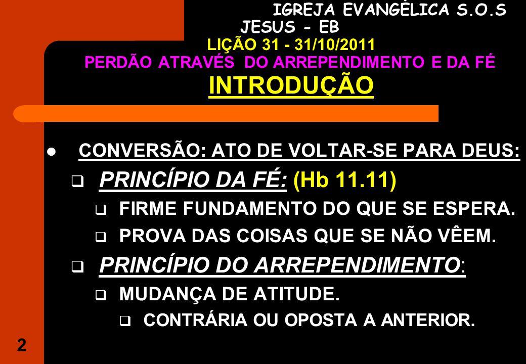 INTRODUÇÃO PRINCÍPIO DA FÉ: (Hb 11.11) PRINCÍPIO DO ARREPENDIMENTO: