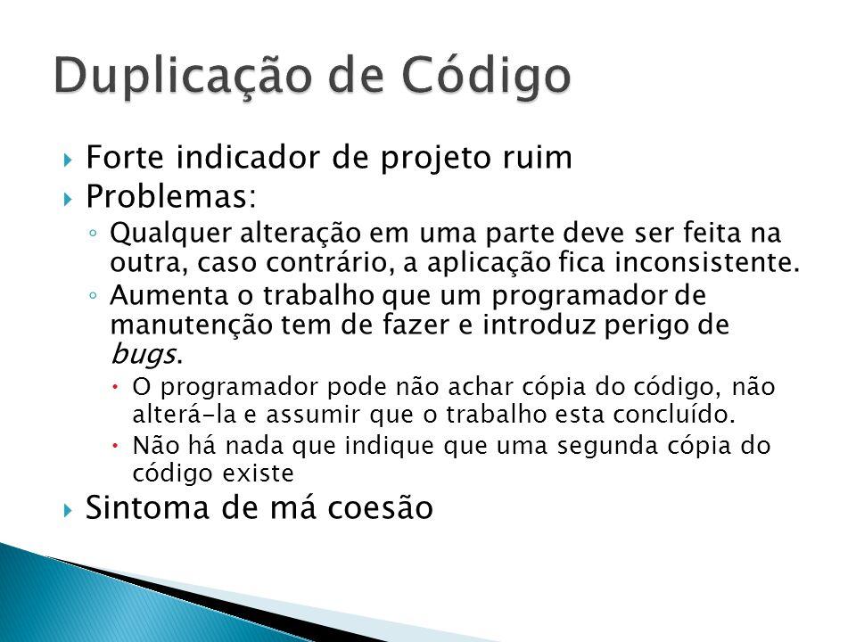 Duplicação de Código Forte indicador de projeto ruim Problemas: