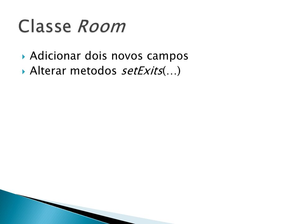 Classe Room Adicionar dois novos campos Alterar metodos setExits(…)