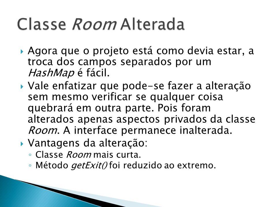 Classe Room Alterada Agora que o projeto está como devia estar, a troca dos campos separados por um HashMap é fácil.
