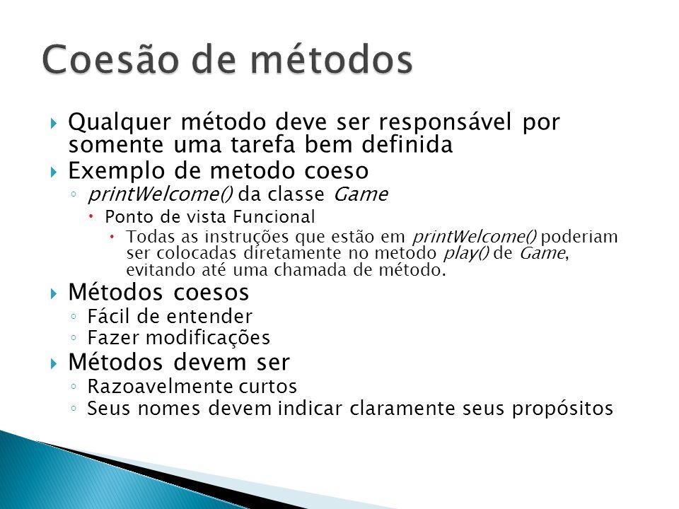 Coesão de métodos Qualquer método deve ser responsável por somente uma tarefa bem definida. Exemplo de metodo coeso.