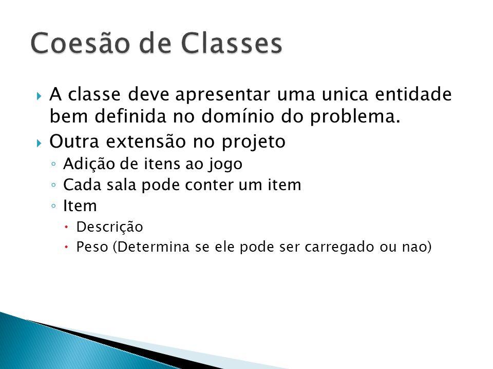Coesão de Classes A classe deve apresentar uma unica entidade bem definida no domínio do problema.