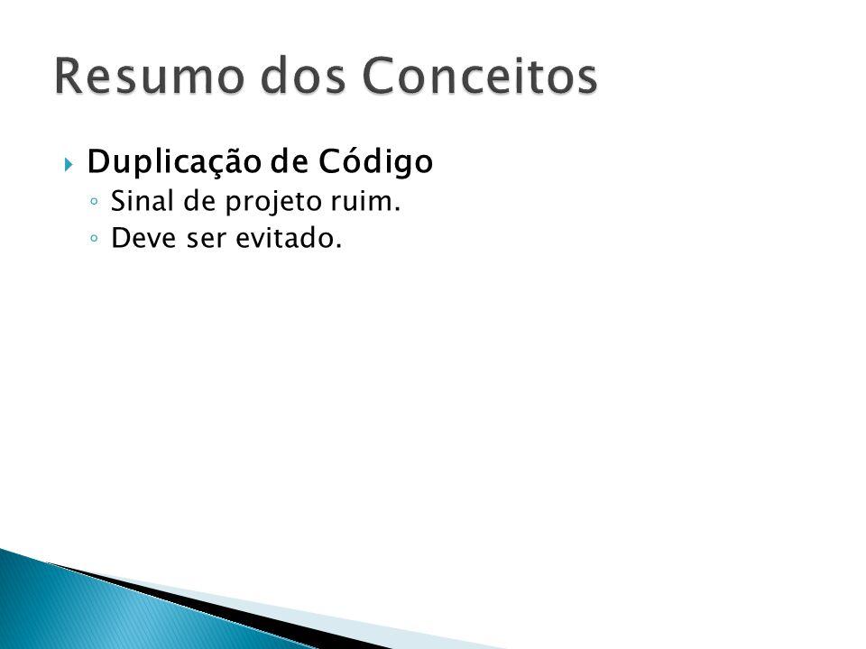 Resumo dos Conceitos Duplicação de Código Sinal de projeto ruim.