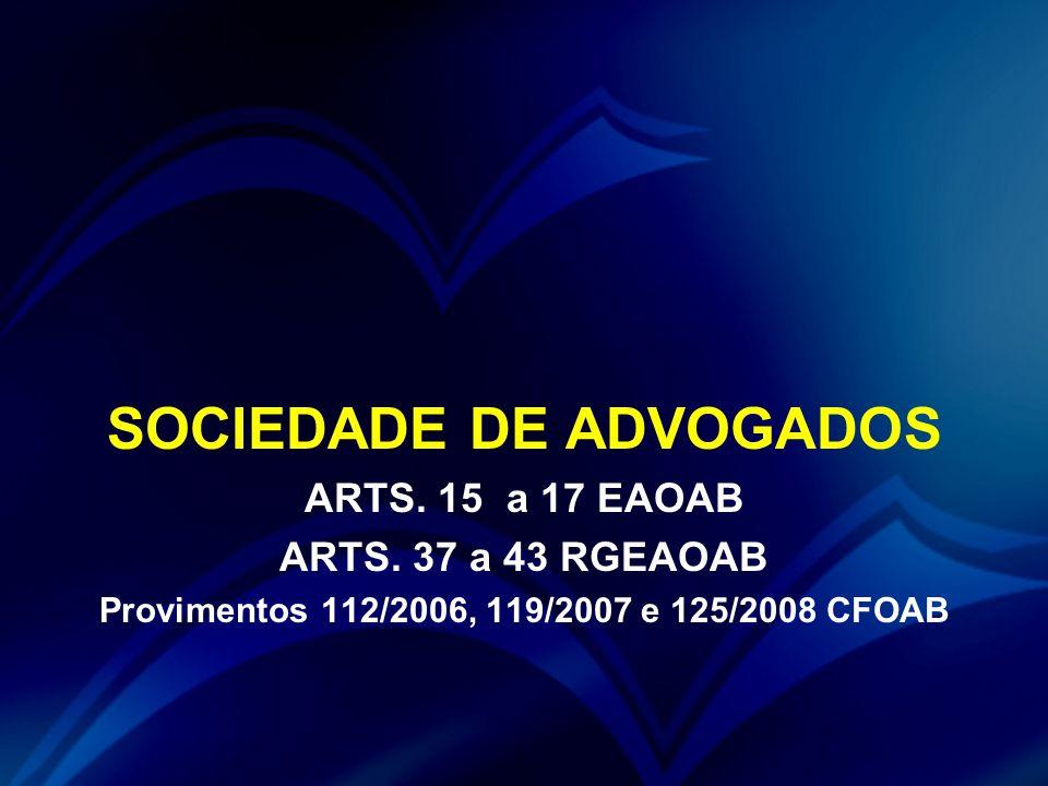 SOCIEDADE DE ADVOGADOS Provimentos 112/2006, 119/2007 e 125/2008 CFOAB