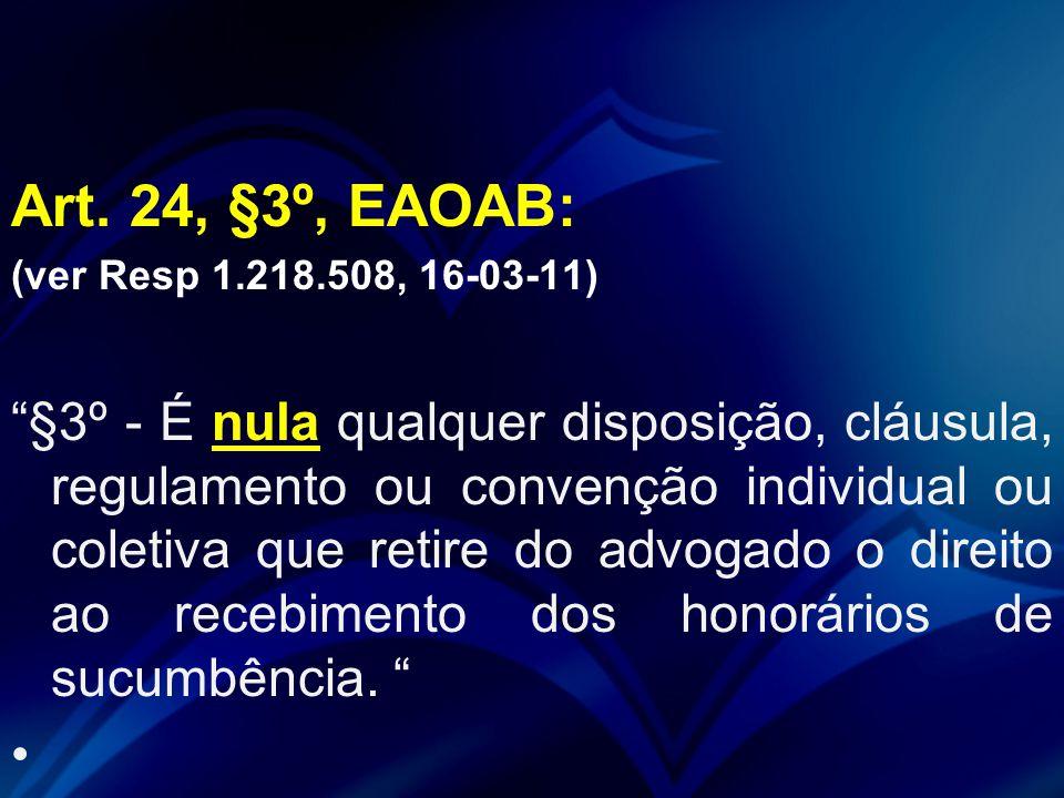 Art. 24, §3º, EAOAB: (ver Resp 1.218.508, 16-03-11)