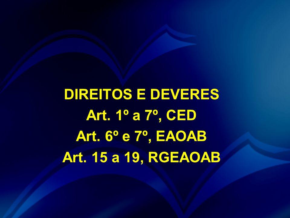 DIREITOS E DEVERES Art. 1º a 7º, CED Art. 6º e 7º, EAOAB Art