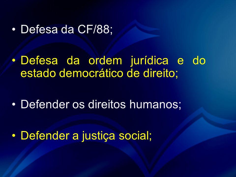 Defesa da CF/88; Defesa da ordem jurídica e do estado democrático de direito; Defender os direitos humanos;