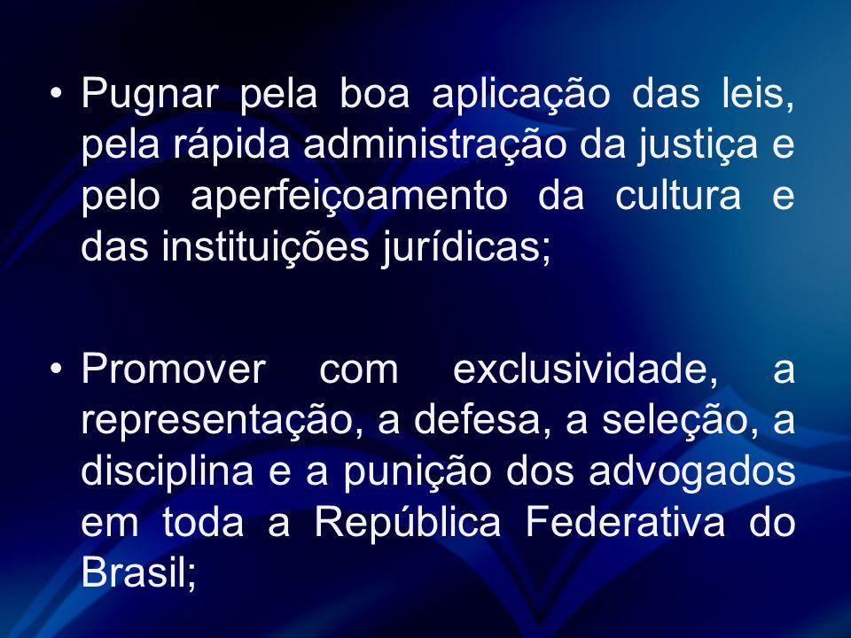 Pugnar pela boa aplicação das leis, pela rápida administração da justiça e pelo aperfeiçoamento da cultura e das instituições jurídicas;