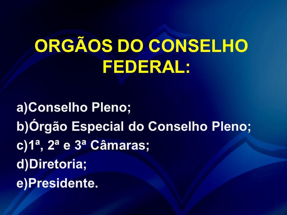 ORGÃOS DO CONSELHO FEDERAL: