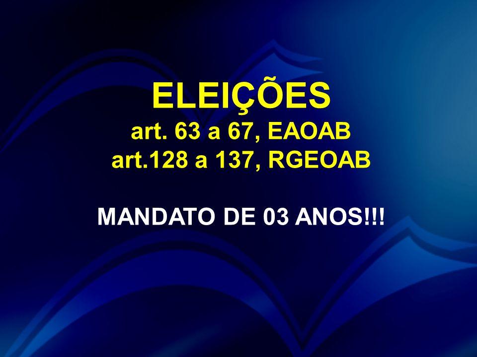 ELEIÇÕES art. 63 a 67, EAOAB art.128 a 137, RGEOAB