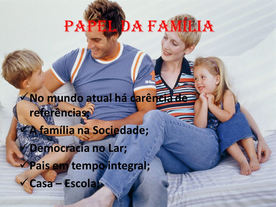 PAPEL DA FAMÍLIA No mundo atual há carência de referências;