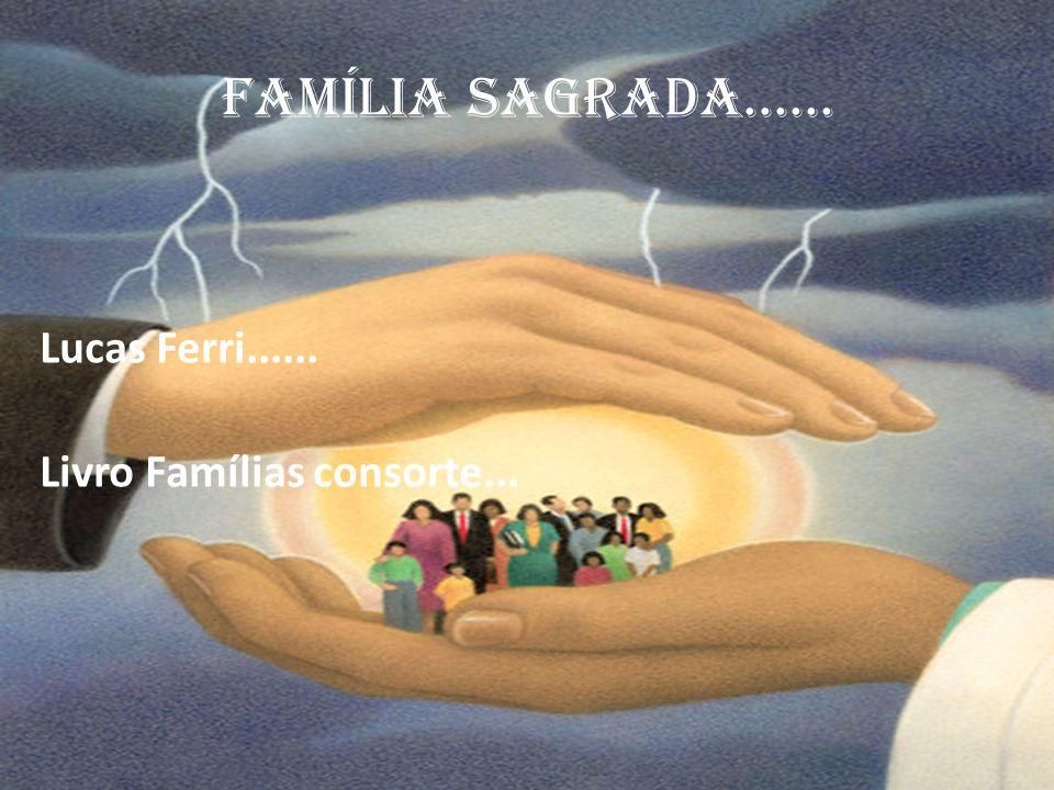 FAMÍLIA SAGRADA...... Lucas Ferri...... Livro Famílias consorte...