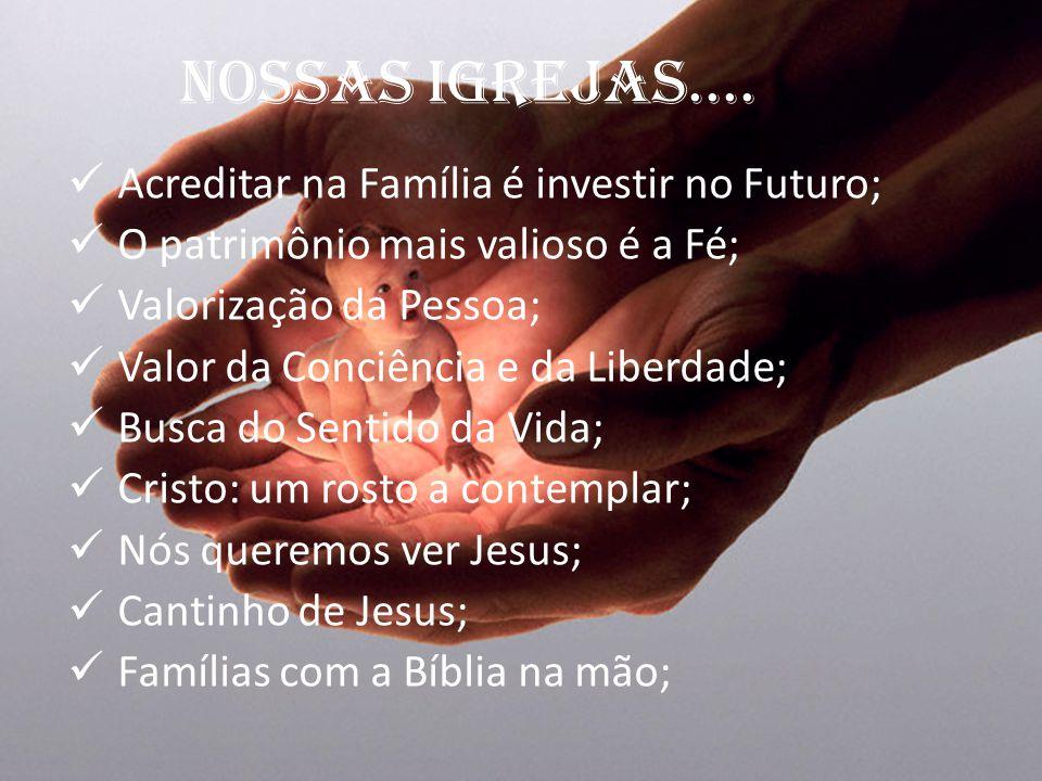 NOSSAS IGREJAS.... Acreditar na Família é investir no Futuro;