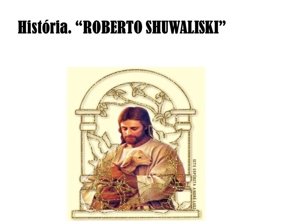 História. ROBERTO SHUWALISKI