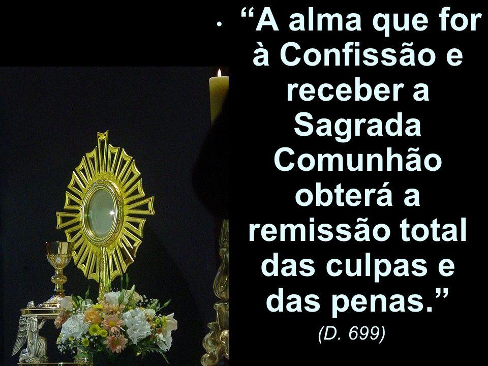 A alma que for à Confissão e receber a Sagrada Comunhão obterá a remissão total das culpas e das penas.