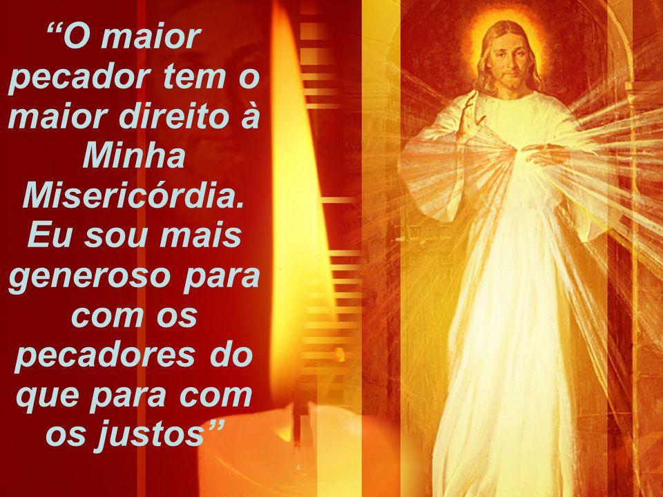 O maior pecador tem o maior direito à Minha Misericórdia