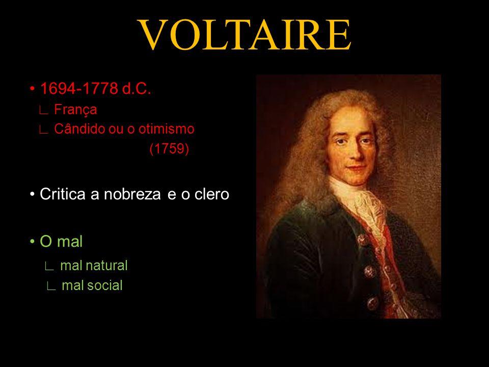 VOLTAIRE • 1694-1778 d.C. • Critica a nobreza e o clero • O mal