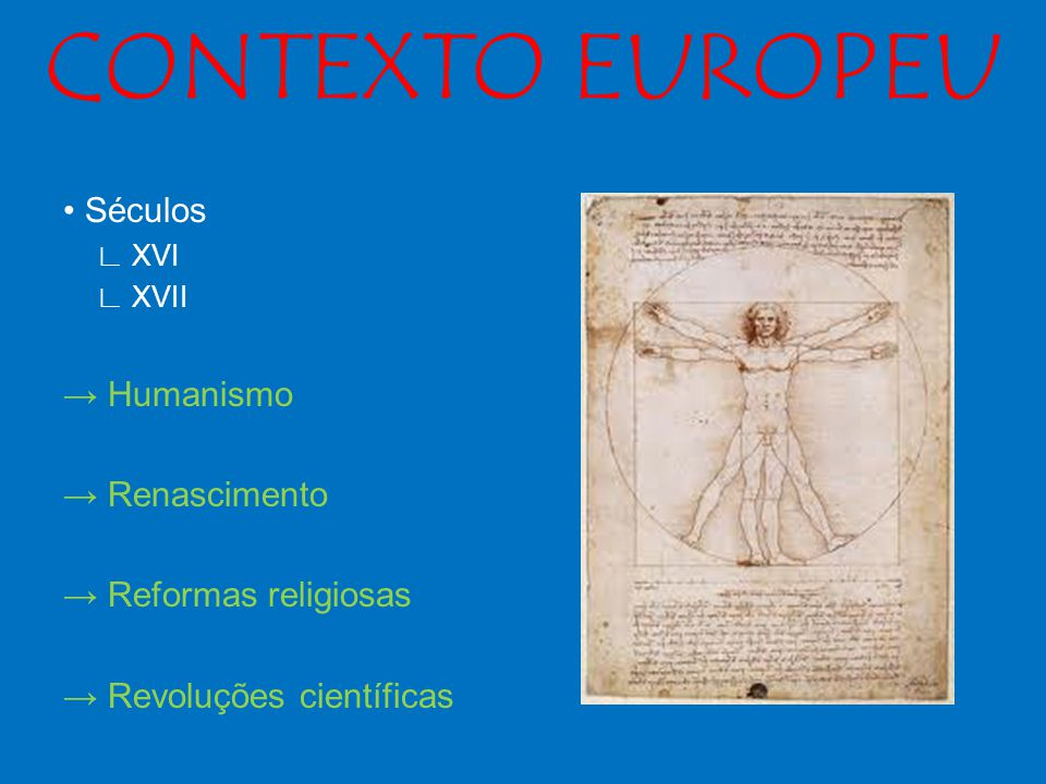 CONTEXTO EUROPEU • Séculos → Humanismo → Renascimento