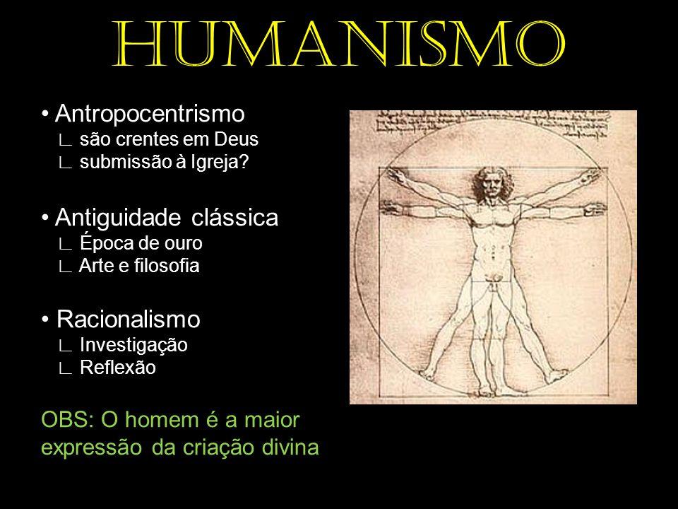 HUMANISMO • Antropocentrismo • Antiguidade clássica • Racionalismo