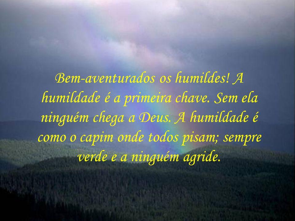 Bem-aventurados os humildes. A humildade é a primeira chave