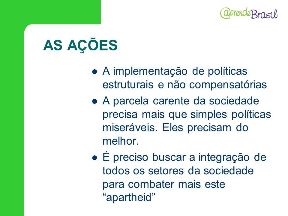 AS AÇÕES A implementação de políticas estruturais e não compensatórias