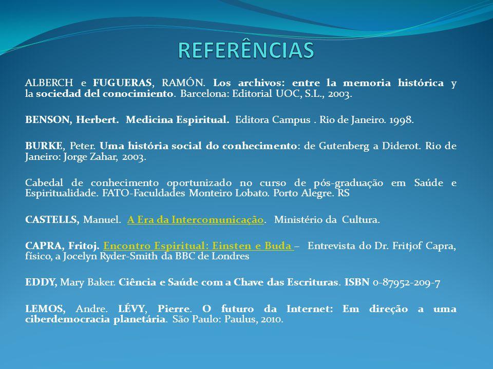 REFERÊNCIAS ALBERCH e FUGUERAS, RAMÓN. Los archivos: entre la memoria histórica y la sociedad del conocimiento. Barcelona: Editorial UOC, S.L., 2003.