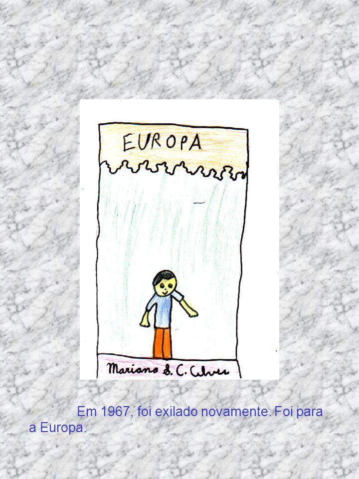 Em 1967, foi exilado novamente. Foi para a Europa.