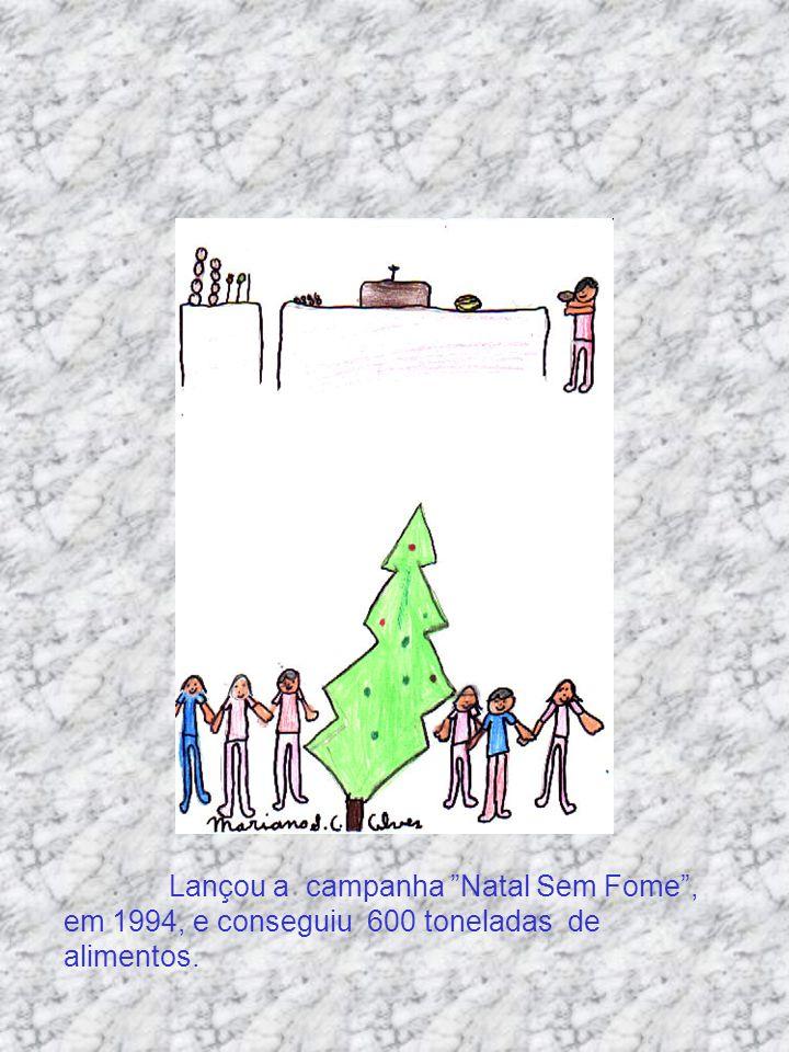 Lançou a campanha Natal Sem Fome , em 1994, e conseguiu 600 toneladas de alimentos.