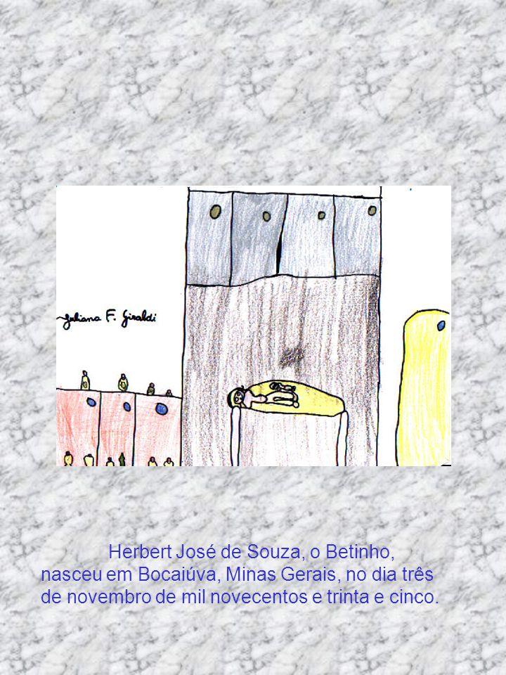 Herbert José de Souza, o Betinho, nasceu em Bocaiúva, Minas Gerais, no dia três de novembro de mil novecentos e trinta e cinco.