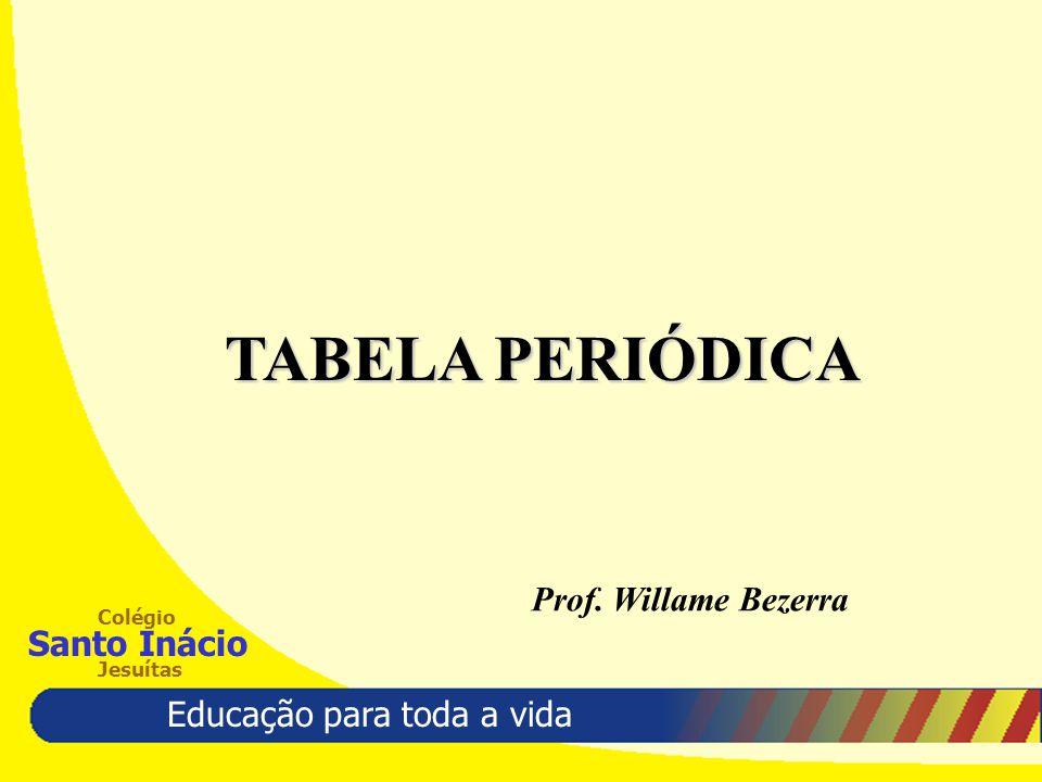 TABELA PERIÓDICA Prof. Willame Bezerra
