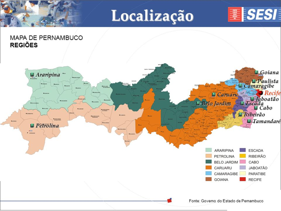 Localização MAPA DE PERNAMBUCO REGIÕES Recife Goiana Araripina