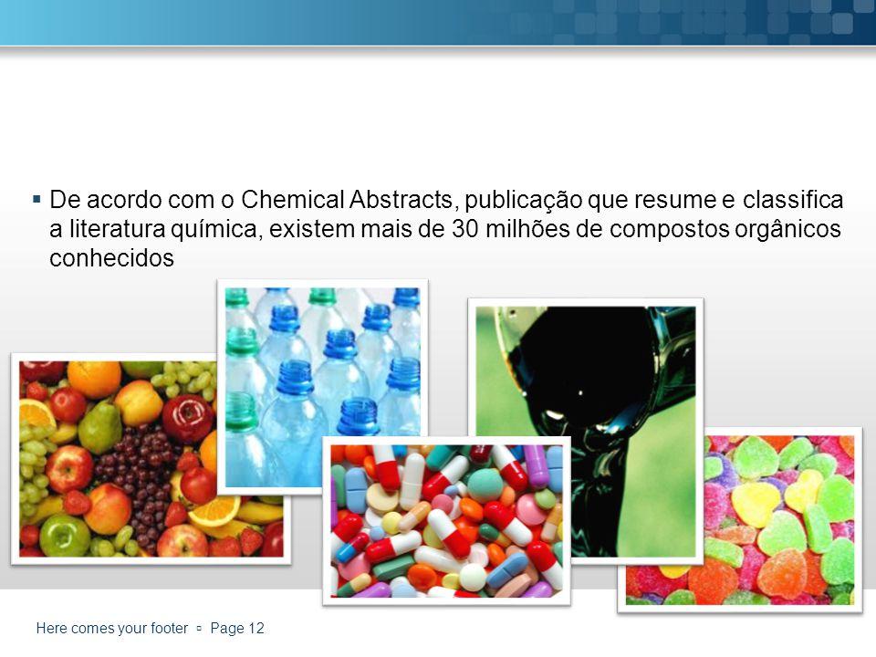 De acordo com o Chemical Abstracts, publicação que resume e classifica a literatura química, existem mais de 30 milhões de compostos orgânicos conhecidos