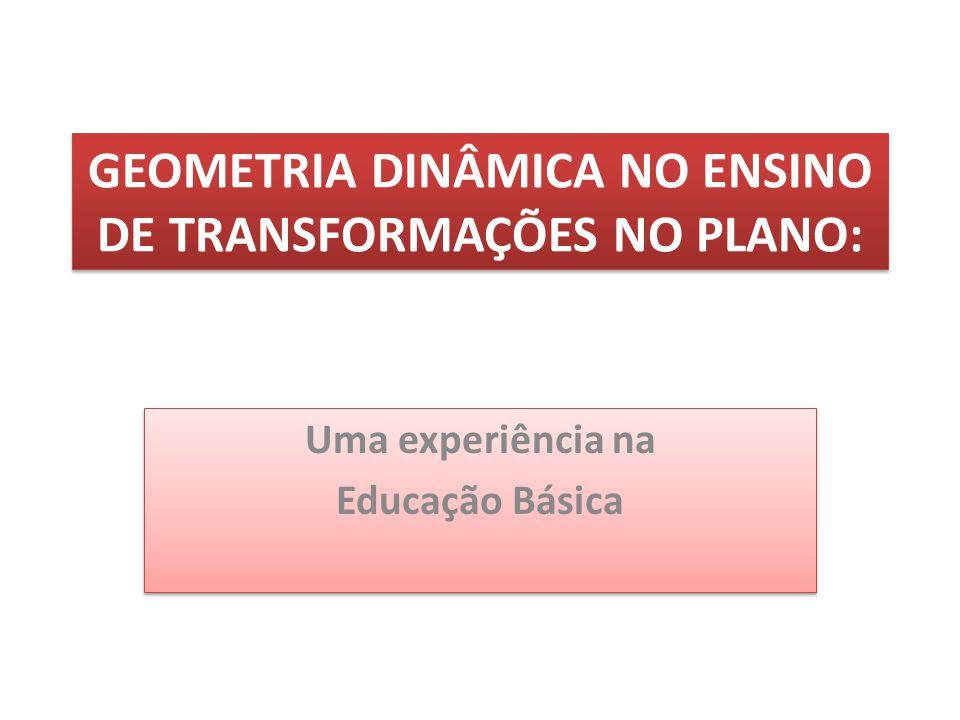 GEOMETRIA DINÂMICA NO ENSINO DE TRANSFORMAÇÕES NO PLANO: