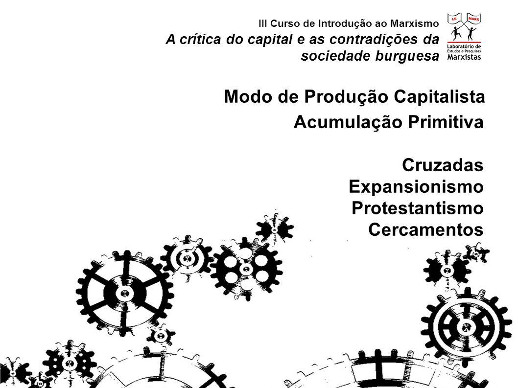 Modo de Produção Capitalista Acumulação Primitiva Cruzadas