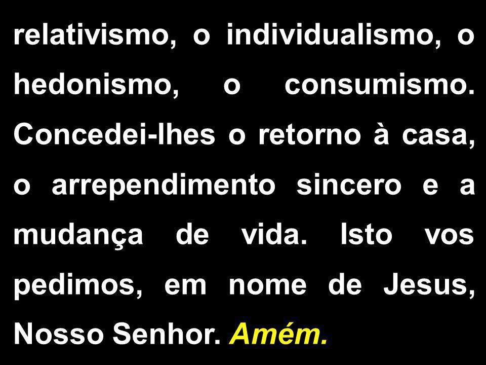 relativismo, o individualismo, o hedonismo, o consumismo