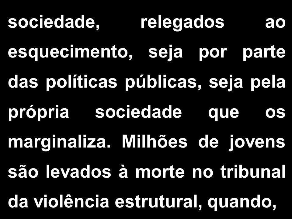 sociedade, relegados ao esquecimento, seja por parte das políticas públicas, seja pela própria sociedade que os marginaliza.