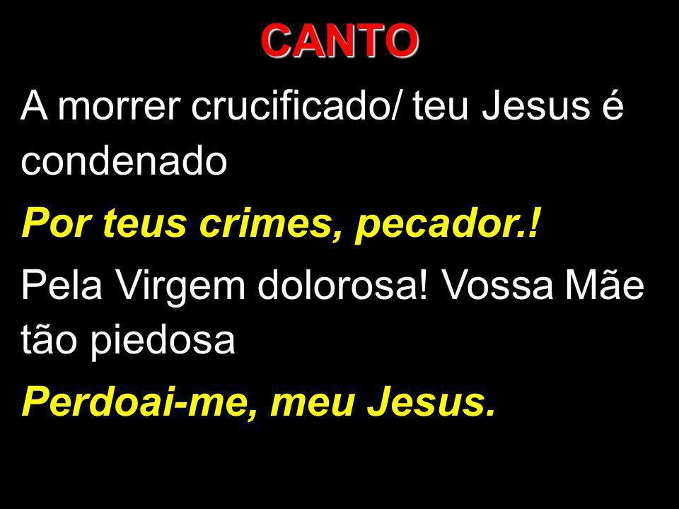 CANTO A morrer crucificado/ teu Jesus é condenado