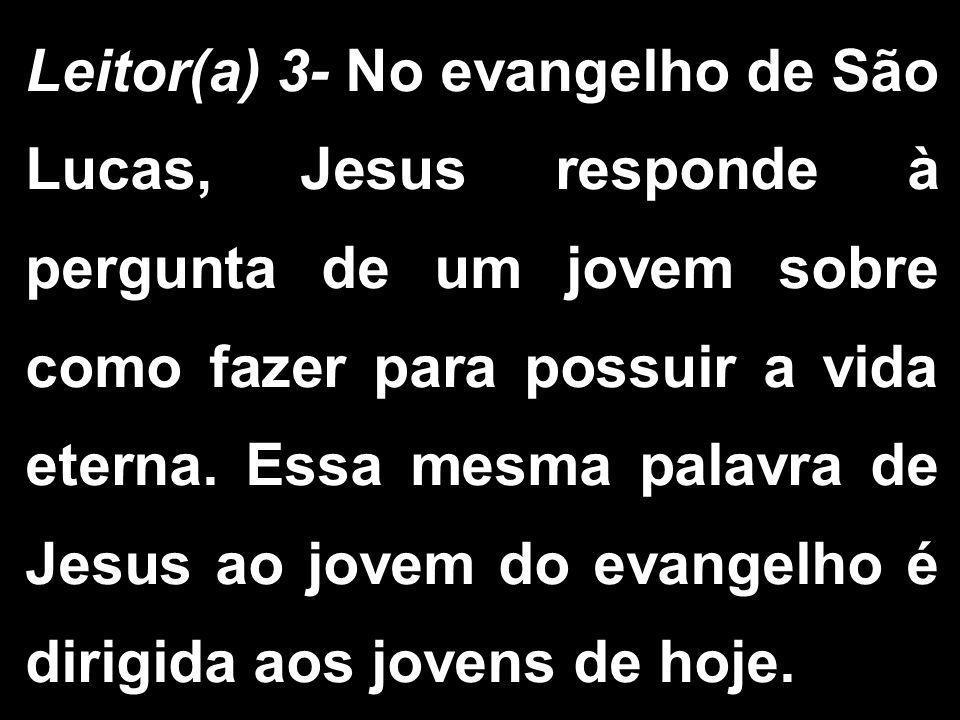 Leitor(a) 3- No evangelho de São Lucas, Jesus responde à pergunta de um jovem sobre como fazer para possuir a vida eterna.