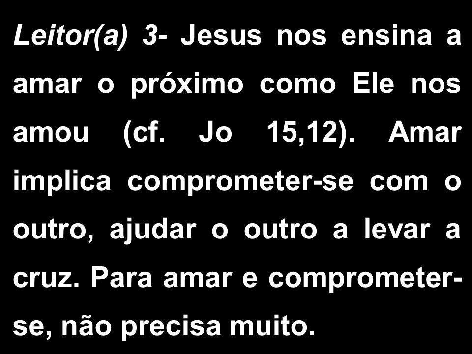 Leitor(a) 3- Jesus nos ensina a amar o próximo como Ele nos amou (cf